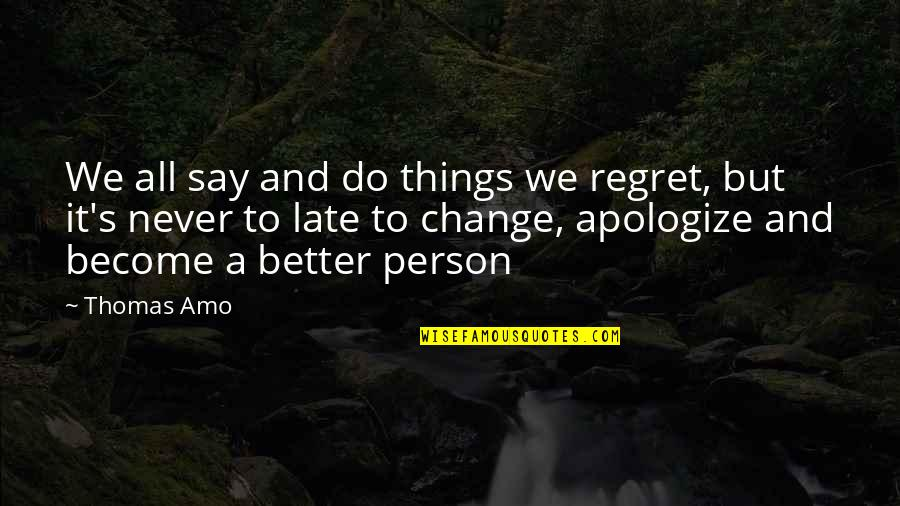 Become A Better Person Quotes By Thomas Amo: We all say and do things we regret,