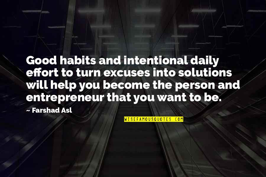 Become A Good Person Quotes By Farshad Asl: Good habits and intentional daily effort to turn