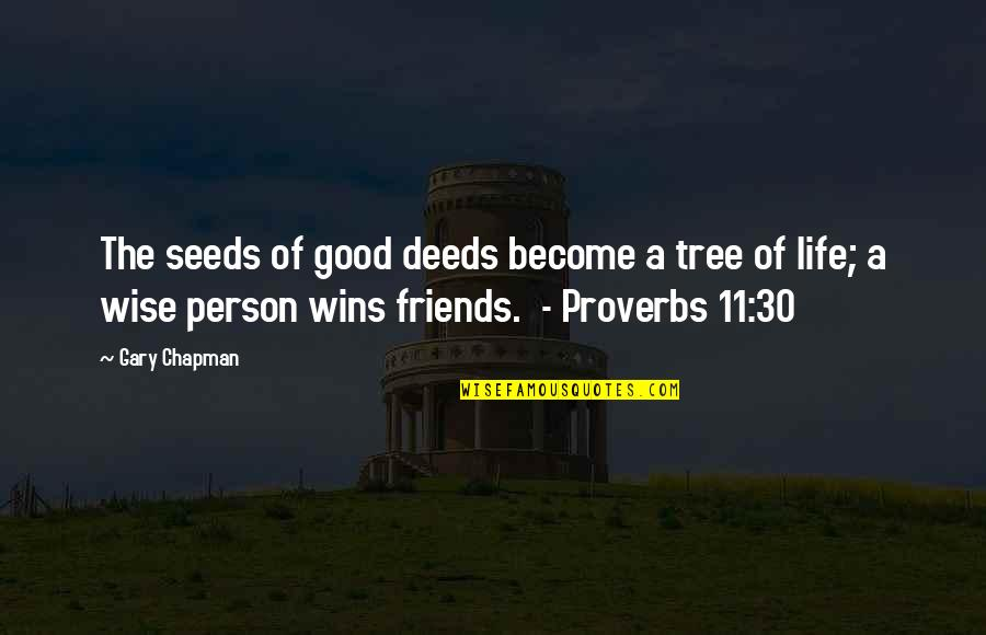Become A Good Person Quotes By Gary Chapman: The seeds of good deeds become a tree