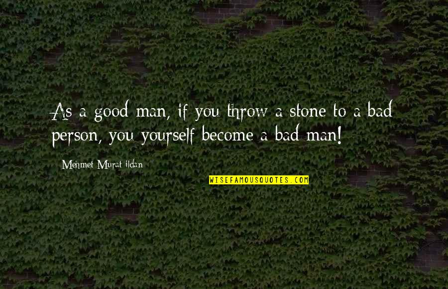 Become A Good Person Quotes By Mehmet Murat Ildan: As a good man, if you throw a