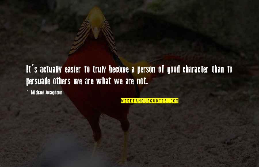 Become A Good Person Quotes By Michael Josephson: It's actually easier to truly become a person