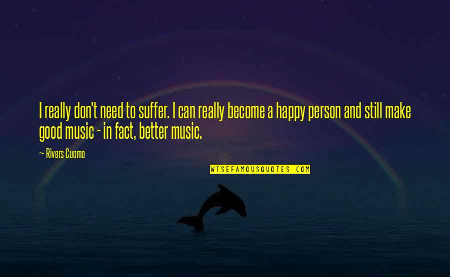 Become A Good Person Quotes By Rivers Cuomo: I really don't need to suffer. I can