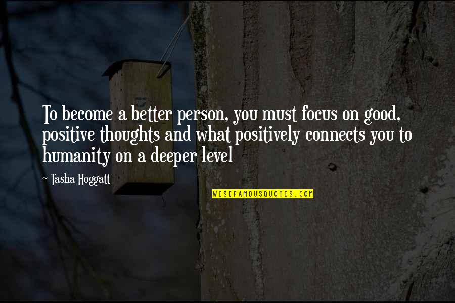 Become A Good Person Quotes By Tasha Hoggatt: To become a better person, you must focus
