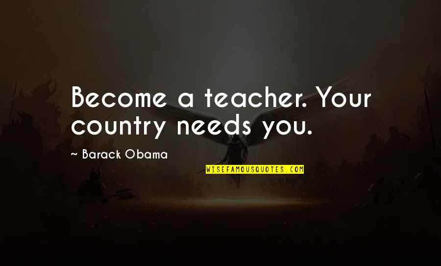 Become A Teacher Quotes By Barack Obama: Become a teacher. Your country needs you.