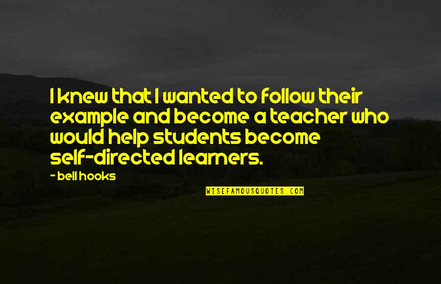 Become A Teacher Quotes By Bell Hooks: I knew that I wanted to follow their