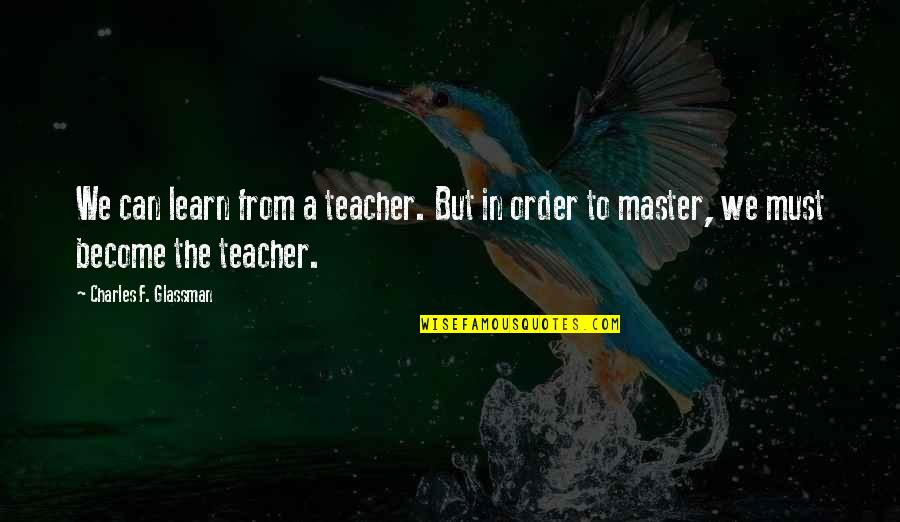 Become A Teacher Quotes By Charles F. Glassman: We can learn from a teacher. But in