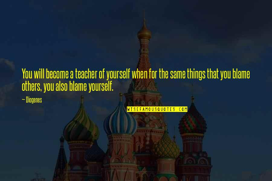 Become A Teacher Quotes By Diogenes: You will become a teacher of yourself when