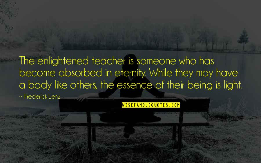 Become A Teacher Quotes By Frederick Lenz: The enlightened teacher is someone who has become