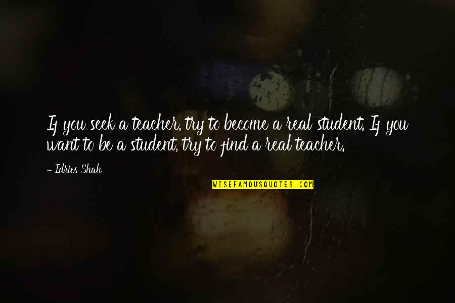 Become A Teacher Quotes By Idries Shah: If you seek a teacher, try to become