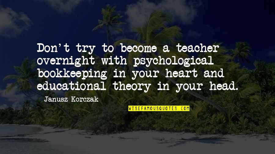 Become A Teacher Quotes By Janusz Korczak: Don't try to become a teacher overnight with