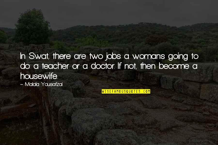 Become A Teacher Quotes By Malala Yousafzai: In Swat, there are two jobs a woman's
