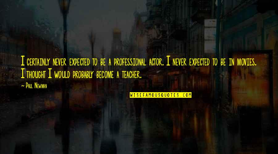 Become A Teacher Quotes By Paul Newman: I certainly never expected to be a professional