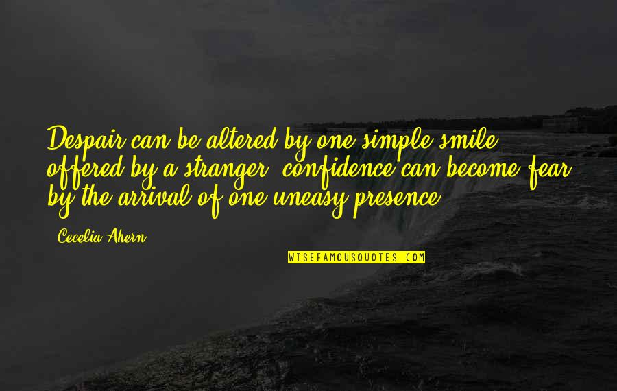 Become Stranger Quotes By Cecelia Ahern: Despair can be altered by one simple smile