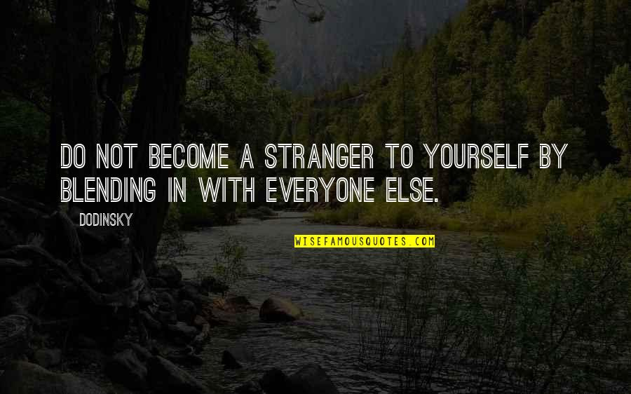 Become Stranger Quotes By Dodinsky: Do not become a stranger to yourself by