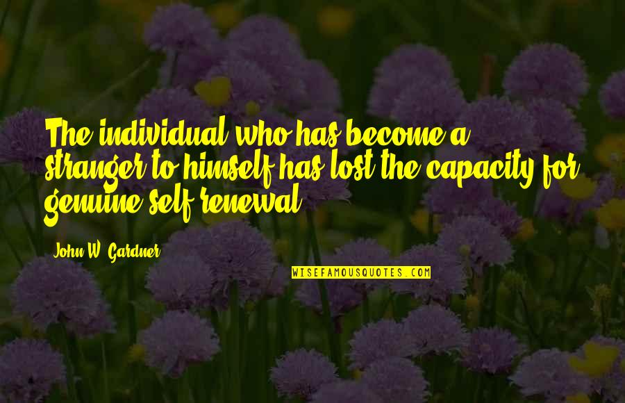 Become Stranger Quotes By John W. Gardner: The individual who has become a stranger to