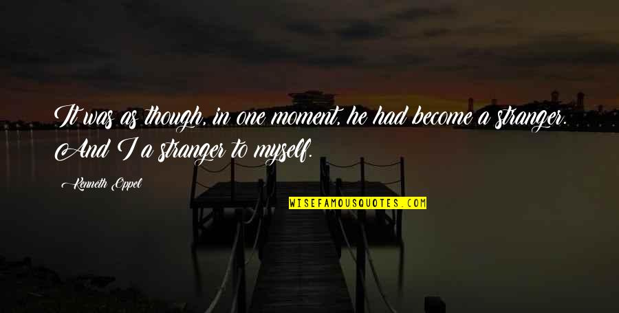 Become Stranger Quotes By Kenneth Oppel: It was as though, in one moment, he