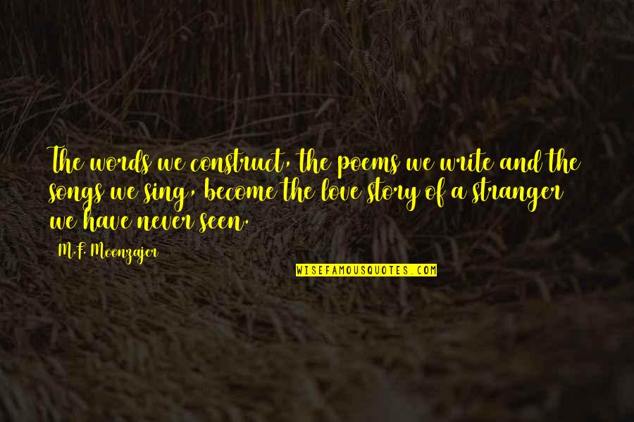 Become Stranger Quotes By M.F. Moonzajer: The words we construct, the poems we write