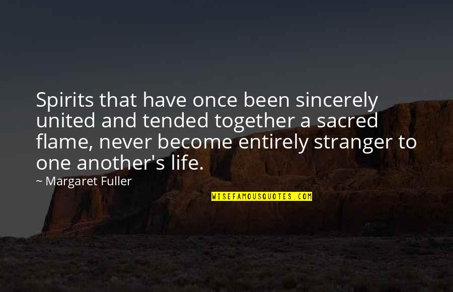 Become Stranger Quotes By Margaret Fuller: Spirits that have once been sincerely united and