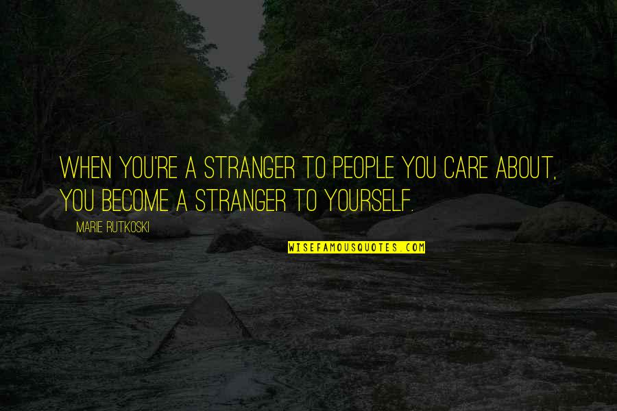 Become Stranger Quotes By Marie Rutkoski: When you're a stranger to people you care