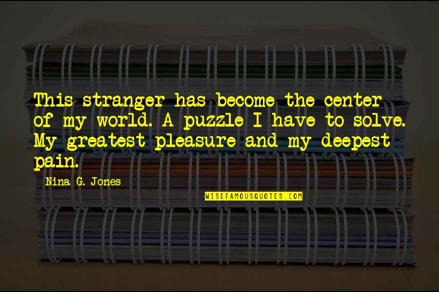 Become Stranger Quotes By Nina G. Jones: This stranger has become the center of my