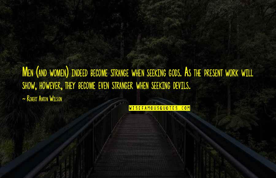 Become Stranger Quotes By Robert Anton Wilson: Men (and women) indeed become strange when seeking