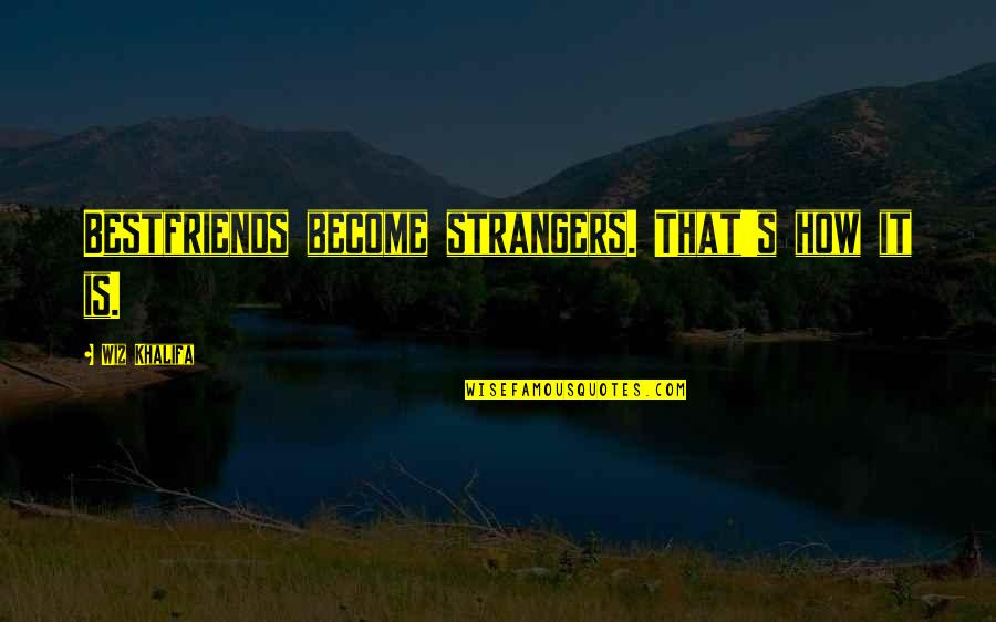 Become Stranger Quotes By Wiz Khalifa: Bestfriends become strangers. That's how it is.
