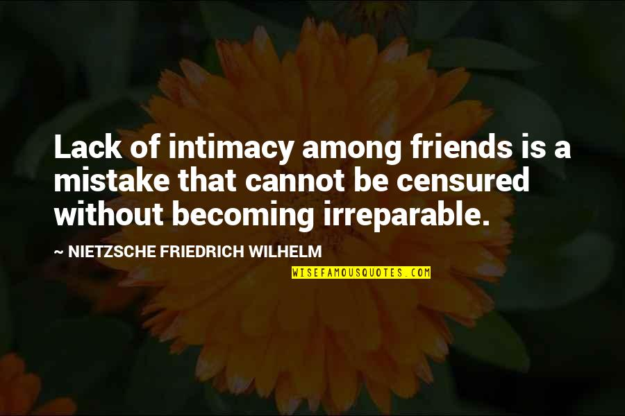 Becoming Best Friends Quotes By NIETZSCHE FRIEDRICH WILHELM: Lack of intimacy among friends is a mistake