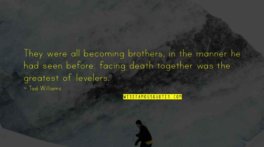 Becoming Best Friends Quotes By Tad Williams: They were all becoming brothers, in the manner