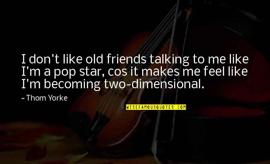 Becoming Best Friends Quotes By Thom Yorke: I don't like old friends talking to me