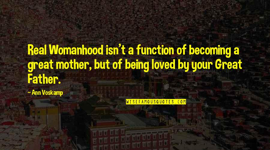 Becoming Your Mother Quotes By Ann Voskamp: Real Womanhood isn't a function of becoming a