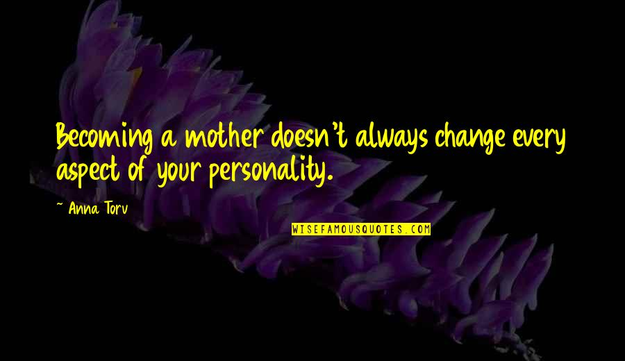 Becoming Your Mother Quotes By Anna Torv: Becoming a mother doesn't always change every aspect