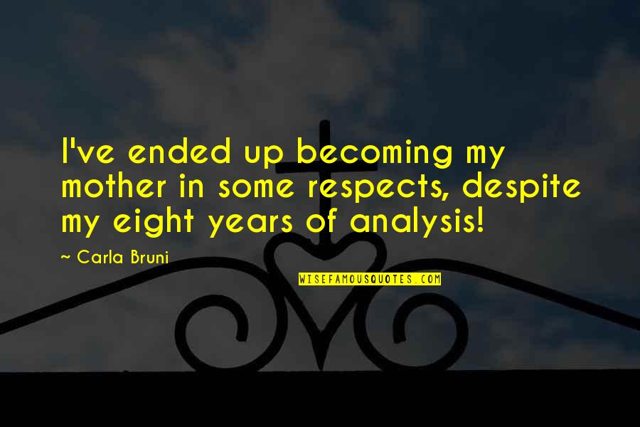 Becoming Your Mother Quotes By Carla Bruni: I've ended up becoming my mother in some