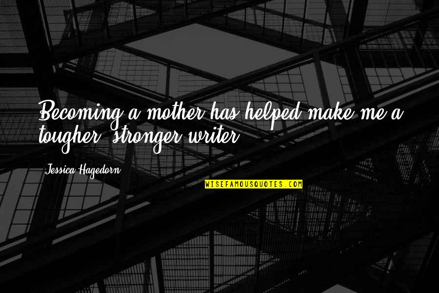 Becoming Your Mother Quotes By Jessica Hagedorn: Becoming a mother has helped make me a