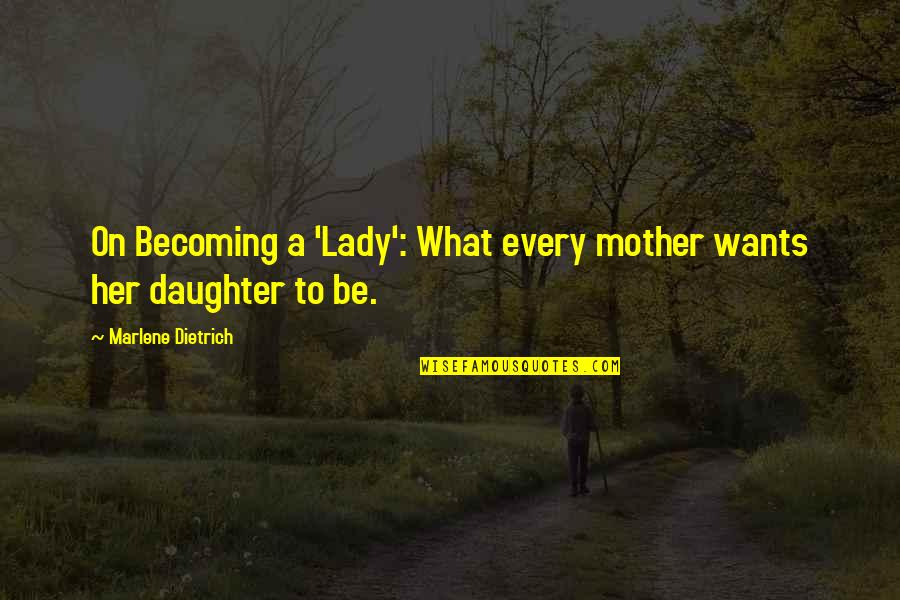 Becoming Your Mother Quotes By Marlene Dietrich: On Becoming a 'Lady': What every mother wants