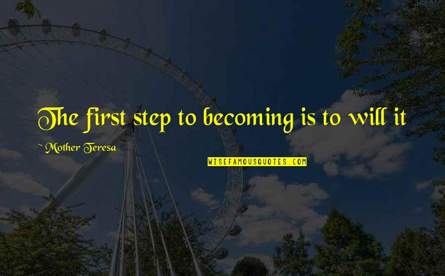 Becoming Your Mother Quotes By Mother Teresa: The first step to becoming is to will