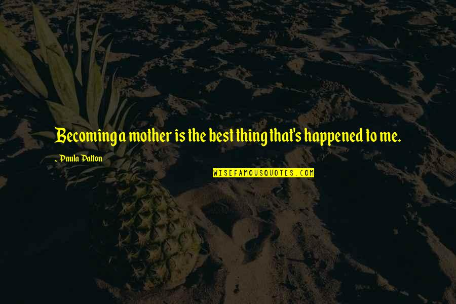 Becoming Your Mother Quotes By Paula Patton: Becoming a mother is the best thing that's