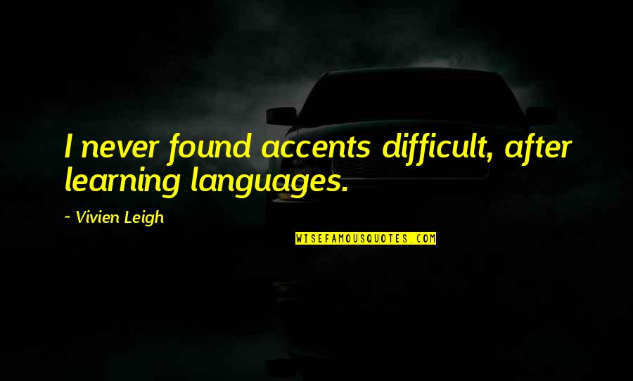 Bedfordi Quotes By Vivien Leigh: I never found accents difficult, after learning languages.