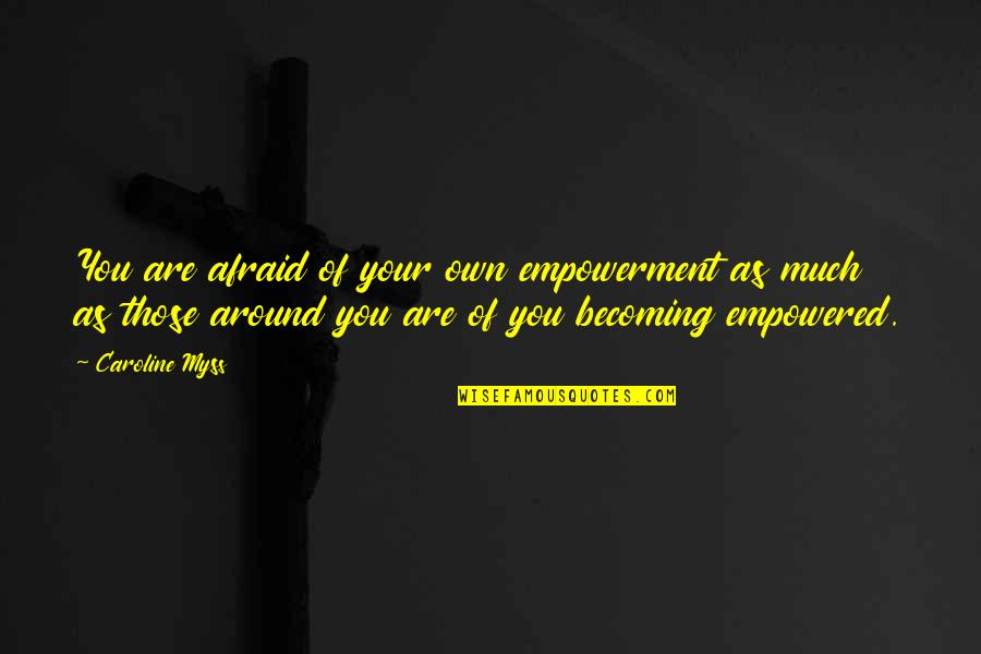 Bedouin Soundclash Quotes By Caroline Myss: You are afraid of your own empowerment as
