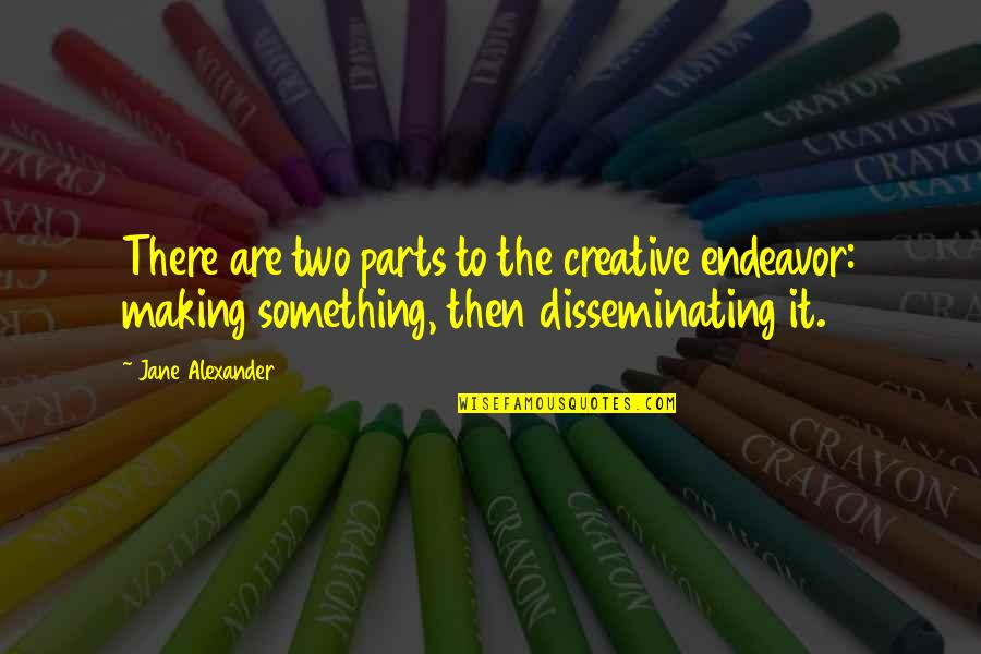 Bedouin Soundclash Quotes By Jane Alexander: There are two parts to the creative endeavor: