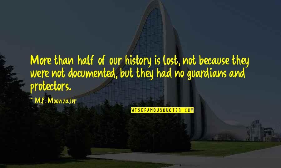 Bedouin Soundclash Quotes By M.F. Moonzajer: More than half of our history is lost,