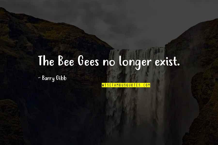 Bee Quotes By Barry Gibb: The Bee Gees no longer exist.