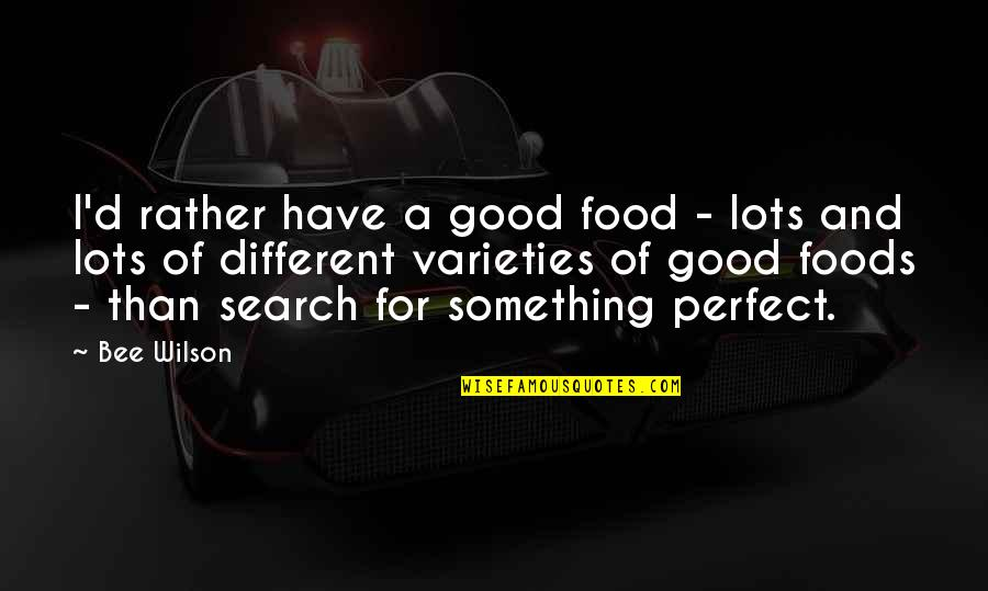 Bee Quotes By Bee Wilson: I'd rather have a good food - lots