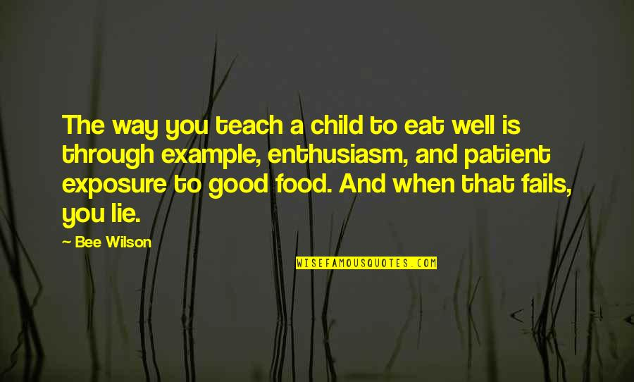 Bee Quotes By Bee Wilson: The way you teach a child to eat