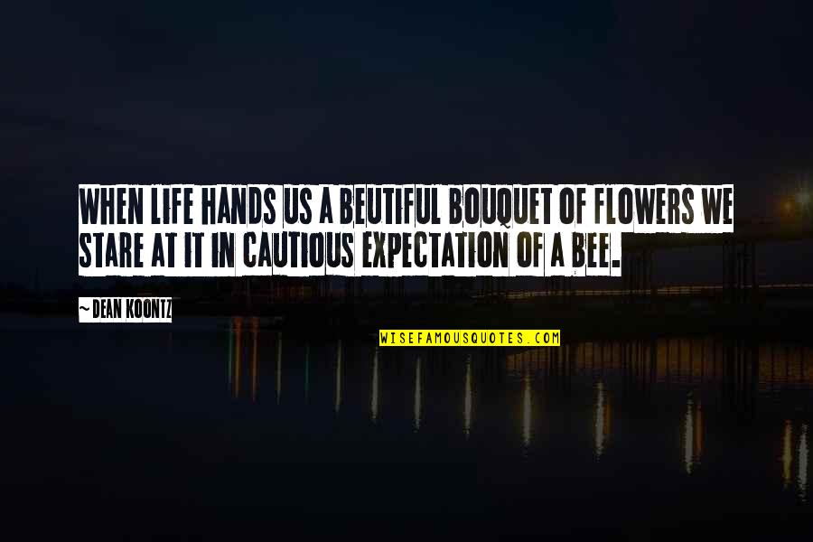 Bee Quotes By Dean Koontz: When life hands us a beutiful bouquet of
