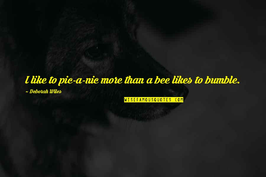 Bee Quotes By Deborah Wiles: I like to pic-a-nic more than a bee