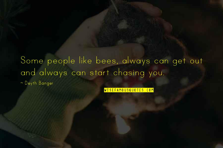 Bee Quotes By Deyth Banger: Some people like bees, always can get out