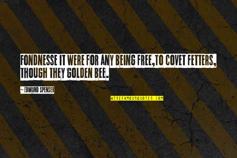 Bee Quotes By Edmund Spenser: Fondnesse it were for any being free,To covet