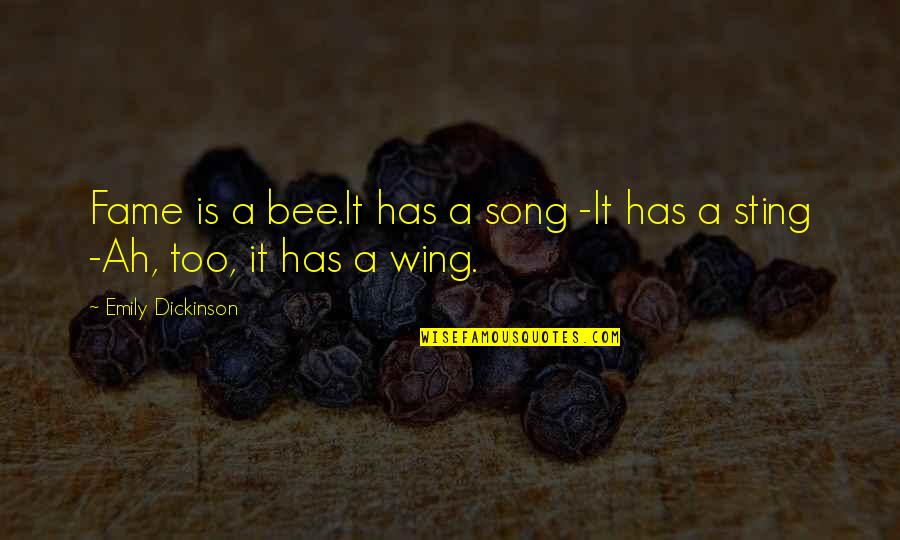 Bee Quotes By Emily Dickinson: Fame is a bee.It has a song -It