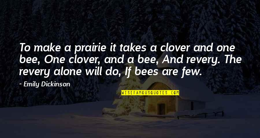 Bee Quotes By Emily Dickinson: To make a prairie it takes a clover