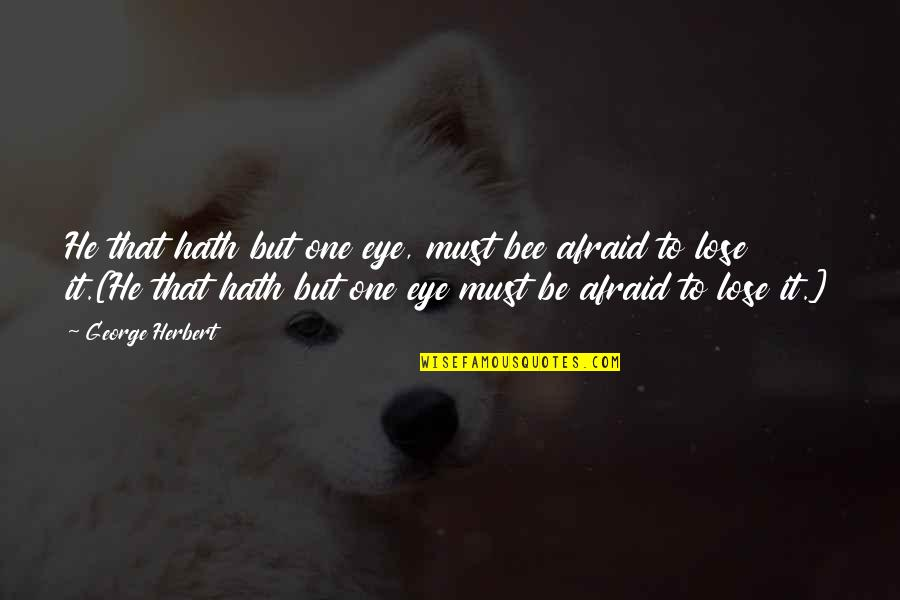 Bee Quotes By George Herbert: He that hath but one eye, must bee